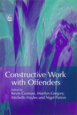 Constructive Work with Offenders - Parton, Nigel, Professor (Editor), and Gregory, Marilyn (Editor), and Hayles, Michelle (Editor)