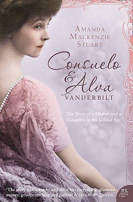 Consuelo and Alva Vanderbilt: The Story of a Mother and a Daughter in the `Gilded Age' - Stuart, Amanda Mackenzie