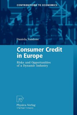 Consumer Credit in Europe: Risks and Opportunities of a Dynamic Industry - Vandone, Daniela