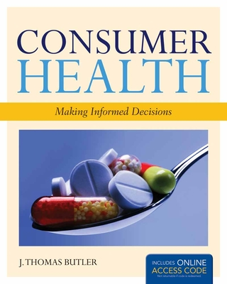 Consumer Health: Making Informed Decisions - Butler, J Thomas