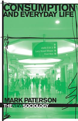 Consumption and Everyday Life - Paterson, Mark