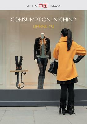 Consumption in China: How China's New Consumer Ideology is Shaping the Nation - Yu, LiAnne