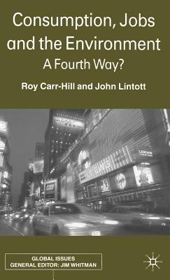 Consumption, Jobs and the Environment: A Fourth Way? - Carr-Hill, R