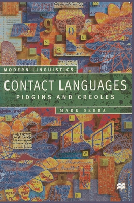 Contact Languages: Pidgins and Creoles - Sebba, Mark