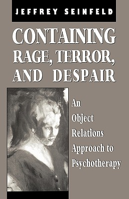 Containing Rage, Terror and Despair: An Object Relations Approach to Psychotherapy - Seinfeld, Jeffrey