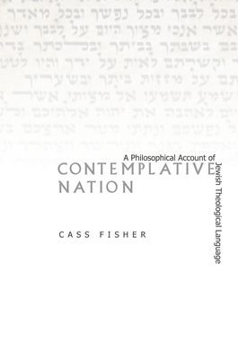 Contemplative Nation: A Philosophical Account of Jewish Theological Language - Fisher, Cass