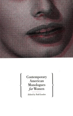 Contemporary American Monologues for Women - London, Todd (Editor)