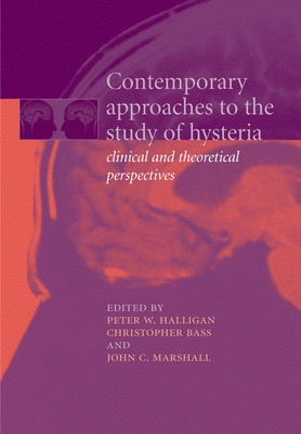 Contemporary Approaches to the Study of Hysteria: Clinical and Theoretical Perspectives - Halligan, Peter (Editor), and Bass, Christopher (Editor), and Marshall, John (Editor)