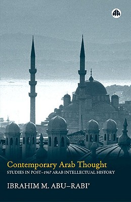 Contemporary Arab Thought: Studies in Post-1967 Arab Intellectual History - Abu-Rabi', Ibrahim M