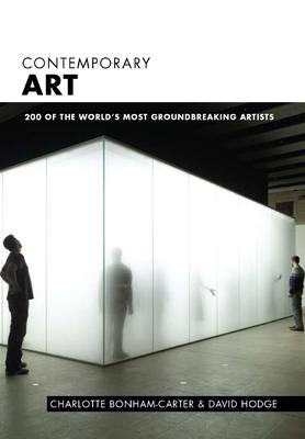 Contemporary Art: 200 of the World's Most Groundbreaking Artists - Bonham-Carter, Charlotte
