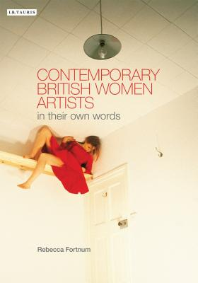Contemporary British Women Artists: In Their Own Words - Fortnum, Rebecca