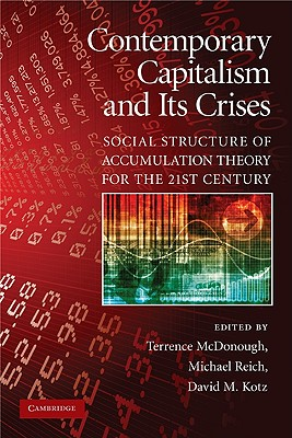 Contemporary Capitalism and Its Crises: Social Structure of Accumulation Theory for the 21st Century - McDonough, Terrence (Editor), and Reich, Michael (Editor), and Kotz, David M (Editor)