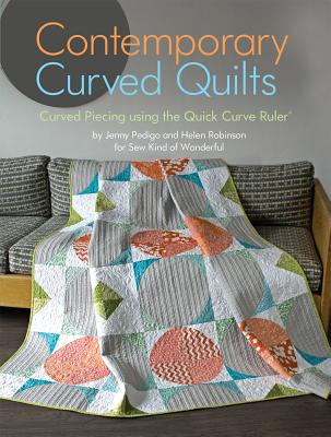 Contemporary Curved Quilts: Curved Piecing Using the Quick Curve Ruler(c) - Pedigo, Jenny