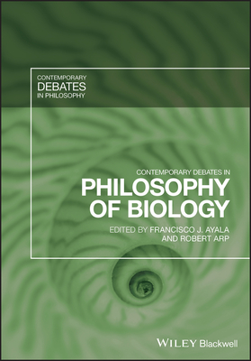 Contemporary Debates in Philosophy of Biology - Ayala, Francisco J (Editor), and Arp, Robert (Editor)
