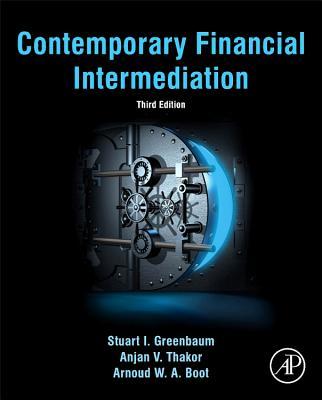 Contemporary Financial Intermediation - Greenbaum, Stuart I. (Editor), and Thakor, Anjan V. (Editor), and Boot, Arnoud (Editor)