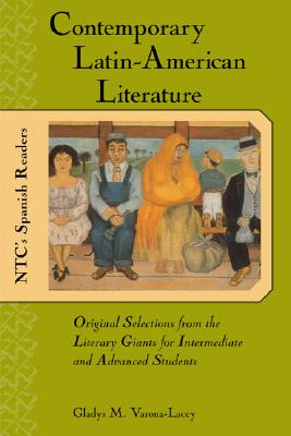 Contemporary Latin American Literature: Original Selections from the Literary Giants for Intermediate and Advanced Students - Varona-Lacey, Gladys M