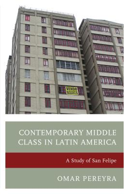 Contemporary Middle Class in Latin America: A Study of San Felipe - Pereyra, Omar