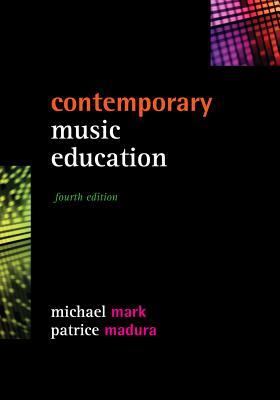 Contemporary Music Education - Mark, Michael L, and Madura, Patrice