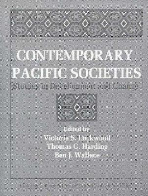 Contemporary Pacific Societies: Studies in Development and Change - Lockwood, Victoria S, and Harding, Thomas G, and Wallace, Ben J
