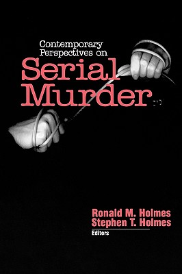 Contemporary Perspectives on Serial Murder - Holmes, Ronald M, Dr. (Editor), and Holmes, Stephen T, Dr. (Editor)