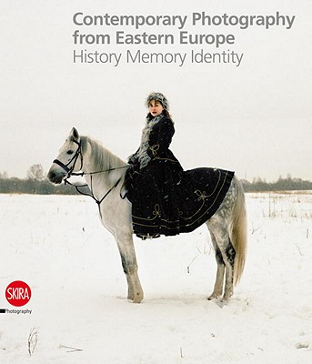 Contemporary Photography from Eastern Europe: History Memory Identity - Maggia, Filippo (Text by)