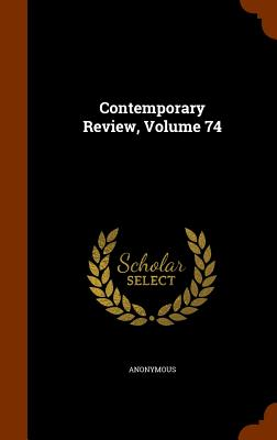 Contemporary Review, Volume 74 - Anonymous