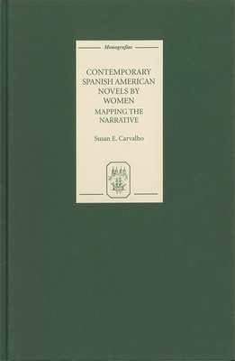 Contemporary Spanish American Novels by Women: Mapping the Narrative - Carvalho, Susan E
