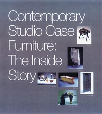 Contemporary Studio Case Furniture: The Inside Story - Adamson, Glenn, and Boyd, Virginia T, and Elvehjem Museum of Art