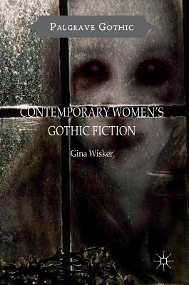 Contemporary Women's Gothic Fiction: Carnival, Hauntings and Vampire Kisses - Wisker, Gina