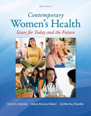 Contemporary Women's Health: Issues for Today and the Future - Kolander, Cheryl A, and Ballard, Danny Ramsey, Ed, and Chandler, Cynthia Kay, Dr.
