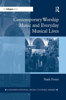 Contemporary Worship Music and Everyday Musical Lives - Porter, Mark