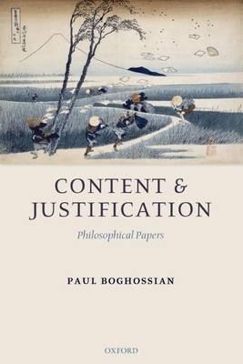Content and Justification: Philosophical Papers - Boghossian, Paul Artin