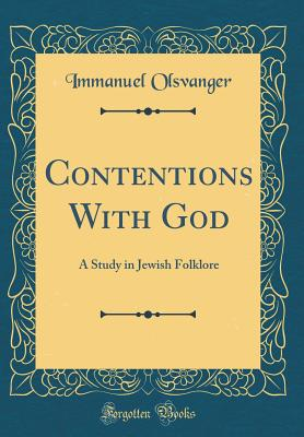 Contentions with God: A Study in Jewish Folklore (Classic Reprint) - Olsvanger, Immanuel