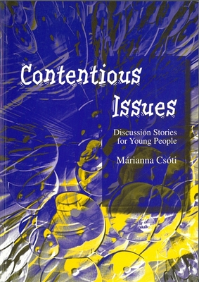 Contentious Issues: Discussion Stories for Young People - Csoti, Marianna