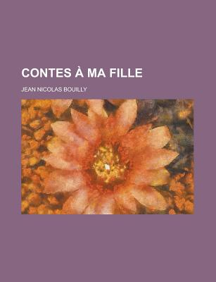 Contes a Ma Fille - Bouilly, Jean Nicolas