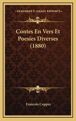Contes En Vers Et Poesies Diverses (1880) - Coppee, Francois