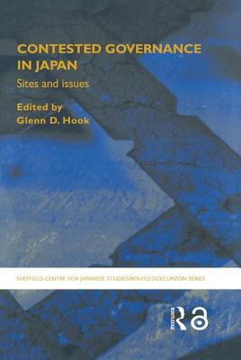 Contested Governance in Japan: Sites and Issues - Hook, Glenn D (Editor)