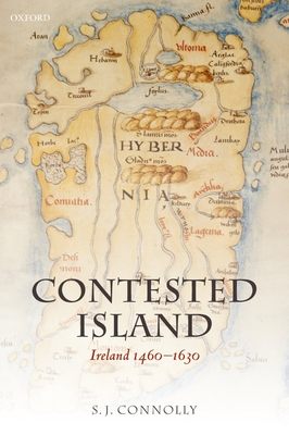 Contested Island: Ireland 1460-1630 - Connolly, S J