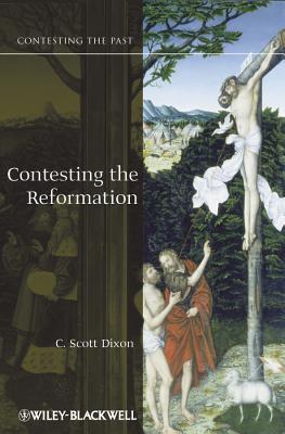Contesting the Reformation - Dixon, C. Scott