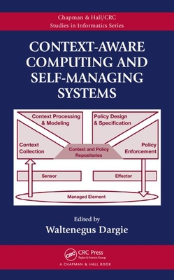 Context-Aware Computing and Self-Managing Systems - Dargie, Waltenegus (Editor)