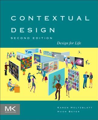 Contextual Design: Design for Life - Holtzblatt, Karen, and Beyer, Hugh