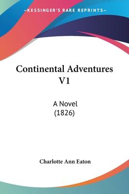 Continental Adventures V1: A Novel (1826) - Eaton, Charlotte Ann