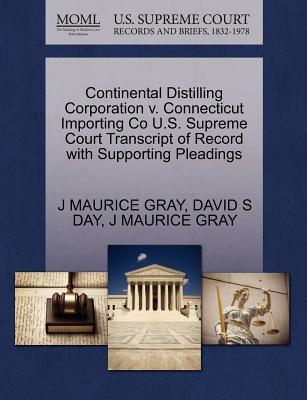 Continental Distilling Corporation V. Connecticut Importing Co U.S. Supreme Court Transcript of Record with Supporting Pleadings - Gray, J Maurice, and Day, David S
