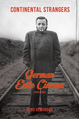 Continental Strangers: German Exile Cinema, 1933-1951 - Gemunden, Gerd