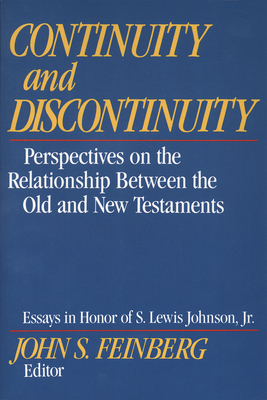 Continuity and Discontinuity: Perspectives on the Relationship Between the Old and New Testaments - Feinberg, John S, B.A., Th.M., M.DIV., Ph.D. (Editor), and Feinberg, John S (Epilogue by), and Petersen, Rodney...