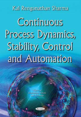 Continuous Process Dynamics, Stability, Control & Automation - Sharma, Kal Renganathan