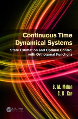 Continuous Time Dynamical Systems: State Estimation and Optimal Control with Orthogonal Functions - Mohan, B. M., and Kar, S. K.