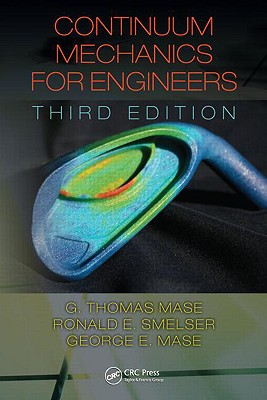 Continuum Mechanics for Engineers - Mase, G Thomas, and Smelser, Ronald E, and Mase, George E