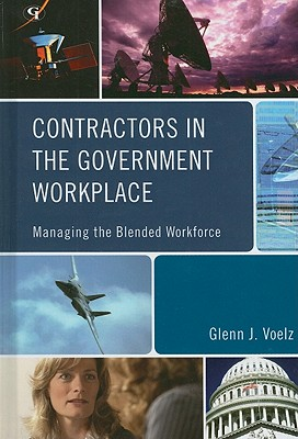 Contractors in the Government Workplace: Managing the Blended Workforce - Voelz, Glenn J