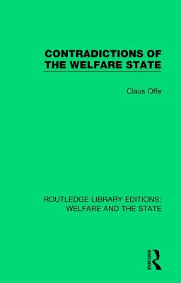 Contradictions of the Welfare State - Offe, Claus, and Keane, John (Editor)